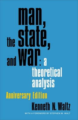 Man, the State, and War: A Theoretical Analysis - Waltz, Kenneth, and Walt, Stephen M (Foreword by)