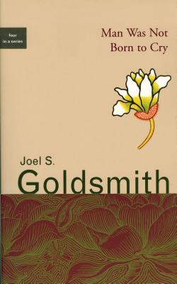 Man Was Not Born to Cry - Goldsmith, Joel S