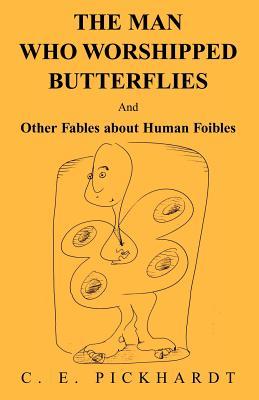Man Who Worshipped Butterflies - Pickhardt, Carl E