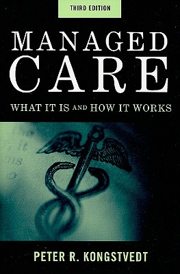 Managed Care: What It Is and How It Works - Kongstvedt, Peter R, M.D.