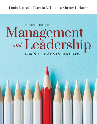 Management and Leadership for Nurse Administrators - Roussel, Linda A, and Thomas, Tricia, and Harris, James L