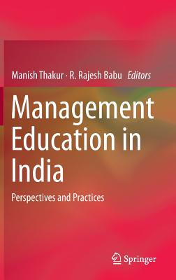 Management Education in India 2017: Trends and Pathways - Thakur, Manish Kumar (Editor), and Babu, R. Rajesh (Editor)