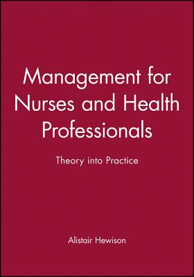 Management for Nurses and Health Professionals: Theory Into Practice - Hewison, Alistar