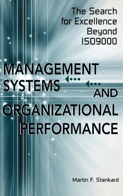 Management Systems and Organizational Performance: The Search for Excellence Beyond Iso9000 - Stankard, Martin F