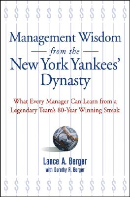 Management Wisdom from the New York Yankees' Dynasty: What Every Manager Can Learn from a Legendary Team's 80-Year Winning Streak - Berger, Lance A