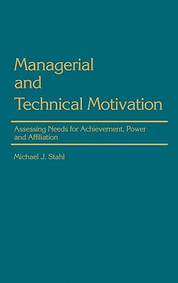 Managerial and Technical Motivation: Assessing Needs for Achievement, Power and Affiliation - Stahl, Michael J, Dr., DC