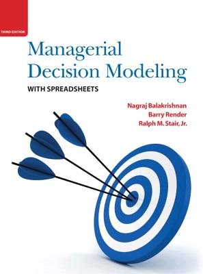 Managerial Decision Modeling with Spreadsheets - Balakrishnan, Nagraj, and Render, Barry, and Stair, Ralph M.