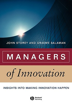 Managers of Innovation: Insights Into Making Innovation Happen - Storey, John