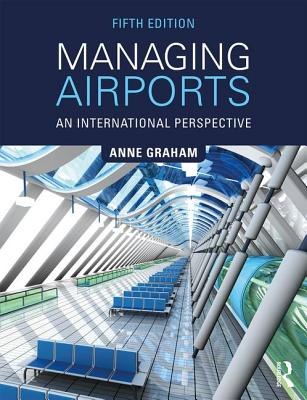 Managing Airports: An International Perspective - Graham, Anne