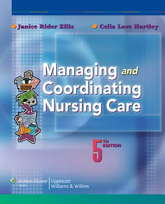 Managing and Coordinating Nursing Care - Ellis, Janice Rider, Dr., PhD, RN
