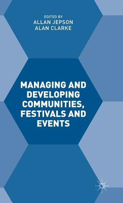 Managing and Developing Communities, Festivals and Events - Clarke, Alan, and Jepson, Allan (Editor)