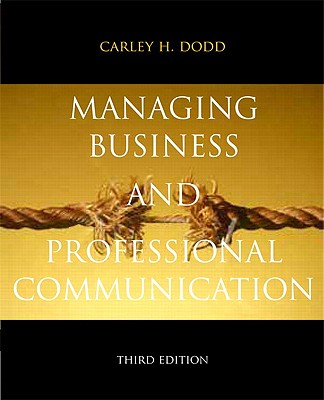 Managing Business and Professional Communication - Dodd, Carley H