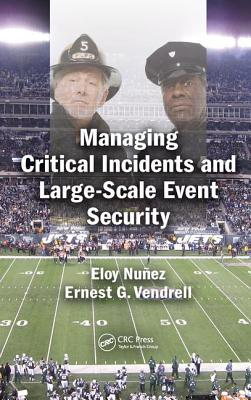 Managing Critical Incidents and Large-Scale Event Security - Nunez, Eloy, and Vendrell, Ernest G.