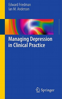 Managing Depression in Clinical Practice - Friedman, Edward S., and Anderson, Ian M.