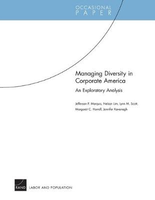 Managing Diversity in Corporate America: An Exploratory Analysis - Rand Corporation, and Marquis, Jefferson P, and Lim, Nelson