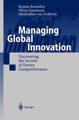 Managing Global Innovation: Uncovering the Secrets of Transnational Research and Development - Boutellier, Roman, and Etzioni, A, and Von Zedtwitz, Maximilian