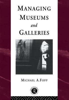 Managing Museums and Galleries - Fopp, Michael