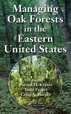 Managing Oak Forests in the Eastern United States - Keyser, Patrick D. (Editor), and Fearer, Todd (Editor), and Harper, Craig A. (Editor)