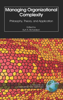 Managing Organizational Complexity: Philosophy, Theory and Application - Richardson, Kurt (Editor)