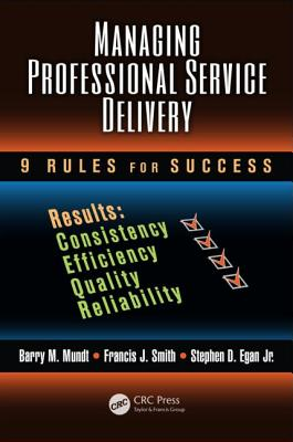 Managing Professional Service Delivery: 9 Rules for Success - Mundt, Barry M, and Smith, Francis J, and Egan Jr, Stephen D