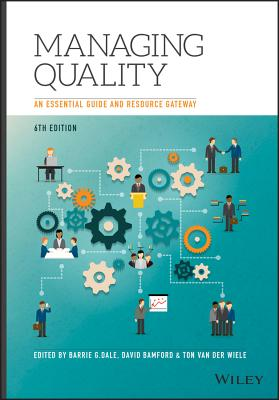 Managing Quality 6E - an Essential Guide and Resource Gateway - Dale, Barrie G. (Editor), and Bamford, David (Editor), and Wiele, Ton van der (Editor)