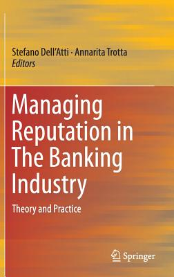 Managing Reputation in the Banking Industry: Theory and Practice - Dell'atti, Stefano (Editor), and Trotta, Annarita (Editor)
