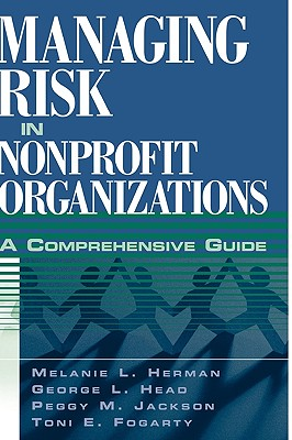 Managing Risk in Nonprofit Organizations: A Comprehensive Guide - Herman, Melenie, and White, Leslie, and Herman, Melanie L