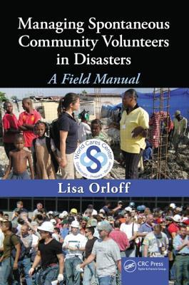 Managing Spontaneous Community Volunteers in Disasters: A Field Manual - Orloff, Lisa