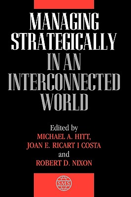 Managing Strategically in an Interconnected World - Hitt, Michael A (Editor), and Ricart I Costa, Joan E (Editor), and Nixon, Robert D (Editor)