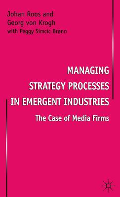 Managing Strategy Processes in Emergent Industries: The Case of Media Firms - Roos, Johan, and von Krogh, Georg