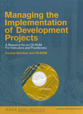 Managing the Implementation of Development Projects: A Resource Kit on CD-ROM for Instructors and Practitioners - Course Syllabus and CD-ROM - World Bank Group