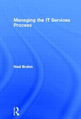 Managing the It Services Process - Bruton, Noel