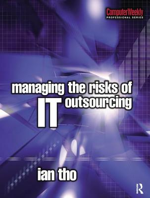 Managing the Risks of IT Outsourcing - Tho, Ian