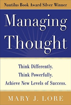 Managing Thought: Think Differently. Think Powerfully. Achieve New Levels of Success - Lore, Mary J