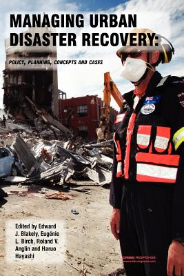 Managing Urban Disaster Recovery: Policy, Planning, Concepts and Cases - Blakely, Prof Edward James, and Fisher, Peter (Editor), and Horne, Jed (Editor)