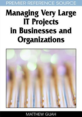 Managing Very Large It Projects in Businesses and Organizations - Guah, Matthew W
