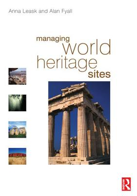 Managing World Heritage Sites - Leask, Anna, and Fyall, Alan