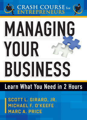 Managing Your Business: Learn What You Need in 2 Hours - O'Keefe, Michael F, and Girard, Scott L, and Price, Marc A