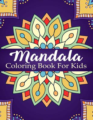 Mandala Coloring Book for Kids: Over 40 Mandalas for Calming Children Down, Stress Free Relaxation, Good for Seniors Too - Books, Big Kids Coloring