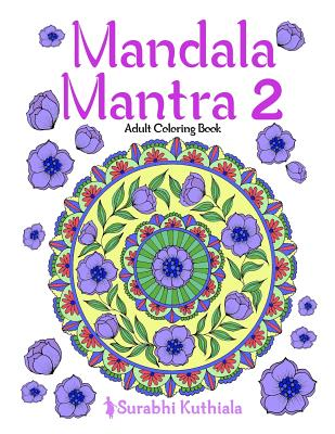Mandala Mantra 2: 30 Handmade Meditation Mandalas with Mantras in Sanskrit and English - Kuthiala, Surabhi