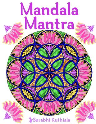 Mandala Mantra: 30 Handmade Meditation Mandalas with Mantras in Sanskrit and English - Kuthiala, Surabhi
