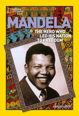 Mandela: The Rebel Who LED His Nation to Freedom - Kramer, Ann