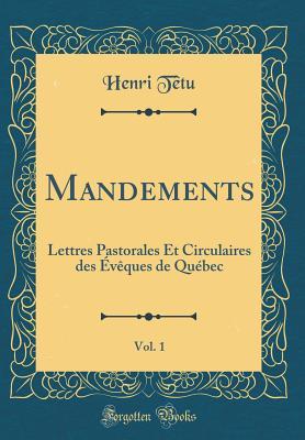 Mandements, Vol. 1: Lettres Pastorales Et Circulaires Des Eveques de Quebec (Classic Reprint) - Tetu, Henri