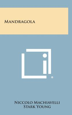 Mandragola - Machiavelli, Niccolo, and Young, Stark (Translated by)