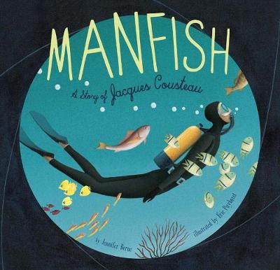 Manfish: The Story of Jacques Cousteau - Berne, Jennifer, PhD