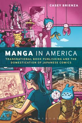 Manga in America: Transnational Book Publishing and the Domestication of Japanese Comics - Brienza, Casey