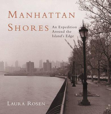 Manhattan Shores: An Expedition Around the Island's Edge - Rosen, Laura