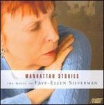 Manhattan Stories: The Music of Faye-Ellen Silverman
