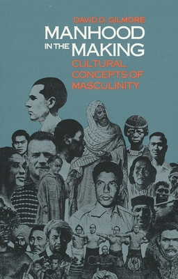 Manhood in the Making: Cultural Concepts of Masculinity - Gilmore, David D, Professor