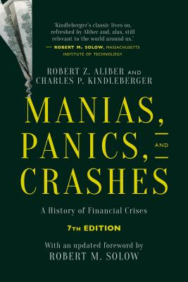 Manias, Panics, and Crashes: A History of Financial Crises, Seventh Edition - Aliber, Robert Z, and Kindleberger, Charles P